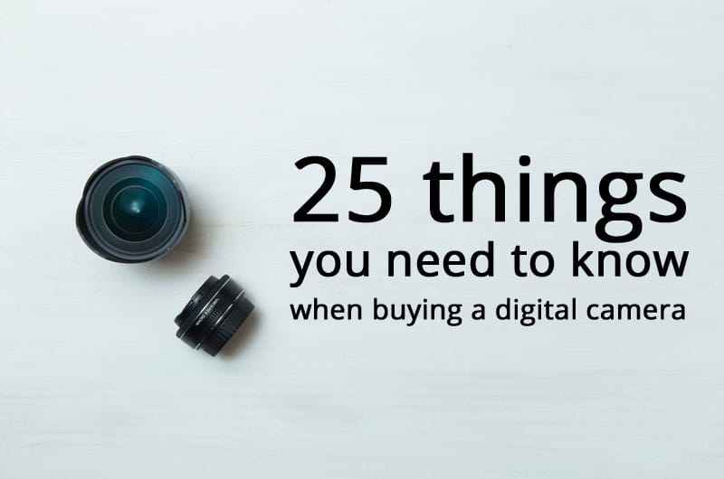 25 Things You Must Know Before Buying A Digital Camera