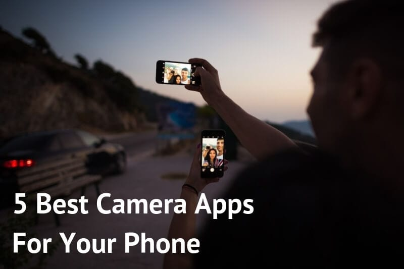 5 Best Camera Apps For Your Smartphone